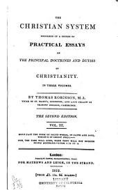 The Christian System: Unfolded in a Course of Practical Essays on the Principal Doctrines and Duties of Christianity, Volume 3