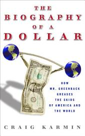 Biography of the Dollar: How the Mighty Buck Conquered the World and Why It's Under Siege