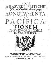 Ahasveri Fritschii, JCti, & Cancellarii Schvvartzburgici Adnotamenta, Ad Pacificationem Noviomagensem De Anno MDCLXXIX.