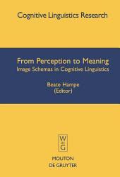 From Perception to Meaning: Image Schemas in Cognitive Linguistics
