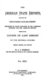 "The American State Reports: Containing the Cases of General Value and Authority Subsequent to Those Contained in the ""American Decisions"" [1760-1869] and the ""American Reports"" [1869-1887] Decided in the Courts of Last Resort of the Several States [1886-1911], Volume 21"