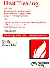 Heat Treating: Including Advances in Surface Engineering, an International Symposium in Honor of Professor Tom Bell, and Professor Jerome B. Cohen Memorial Symposium on Residual Stresses in the Heat Treatment Industry : Proceedings of the 20th Conference, 9-12 October 2000, St. Louis, Missouri, Volume 1