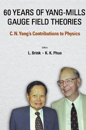 60 Years of YangCMills Gauge Field Theories: C N Yang's Contributions to Physics