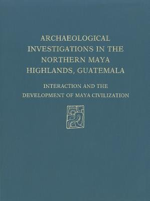 Archaeological Investigations of the Northern Maya Highlands, Guatemala