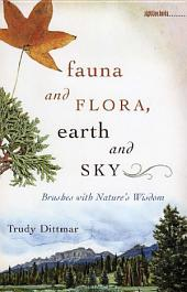 Fauna and Flora, Earth and Sky: Brushes with Nature's Wisdom