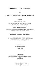 Manners and Customs of the Ancient Egyptians: Including Their Private Life, Government, Laws, Arts, Manufacturers, Religion and Early History : Derived from a Comparison of the Painting, Sculptures and Monuments Still Existing with the Accounts of Ancient Authors, Volume 3