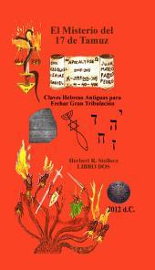 El Misterio Del 17 De Tamuz: Claves Hebreas Antiguas Para Fechar La Gran Tribulaci=n