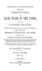 American Constitutions: Comprising the Constitution of Each State in the Union, and of the United States, with the Declaration of Independence and Articles of Confederation ...