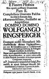 E Funere Phoenix, Sive operis posthumi Dramatum: Pars ... Complectens Dramata Paschalia olim in Scenam data, Volume 2