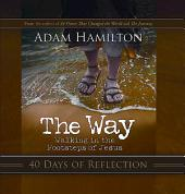 The Way: 40 Days of Reflection: Walking in the Footsteps of Jesus