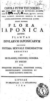 Caroli Petri Thunberg ... Flora iaponica sistens plantas insularum iaponicarum secundum systema sexuale emendatum redactas ad 20. classes, ordines, genera et species ...
