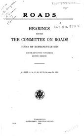 Roads: Hearings Before the Committee on Roads, House of Representatives, Sixty-seventh Congress, Second Session. March 15, 16, 17, 20, 22, 23, 24, and 25, 1922