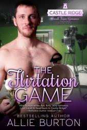 The Flirtation Game: A Castle Ridge Small Town Romance Book 3