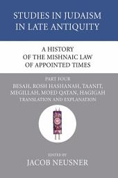 A History of the Mishnaic Law of Appointed Times, Part 4: Besah, Rosh Hashanah, Taanit, Megillah, Moed Qatan, Hagigah: Translation and Explanation