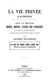 La vie privée dáutrefois: Franklin, A. L. A., ed. La vie de Paris sous Louis XIV.. 1898