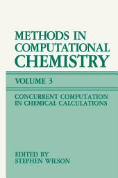 Methods in Computational Chemistry: Volume 3: Concurrent Computation in Chemical Calculations