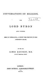 Conversations on Religion: With Lord Byron and Others, Held in Cephalonia, a Short Time Previous to His Lordship's Death