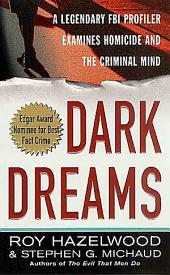 Dark Dreams: A Legendary FBI Profiler Examines Homicide and the Criminal Mind