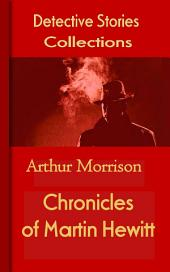 Chronicles of Martin Hewitt: Mystery & Detective Collections