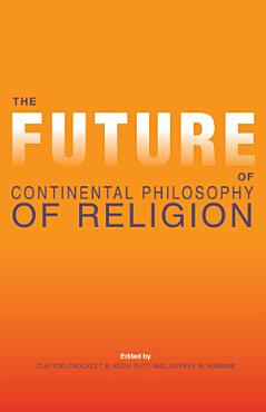 The Future of Continental Philosophy of Religion PDF