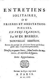 Entretiens Solitaires, Ou Prieres Et Meditations Pieuses, En Vers Francois