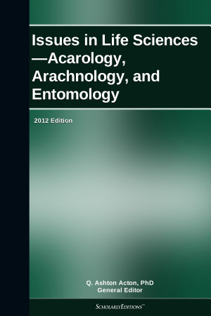 Issues in Life Sciences   Acarology  Arachnology  and Entomology  2012 Edition PDF