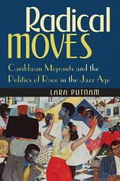 Radical Moves: Caribbean Migrants and the Politics of Race in the Jazz Age