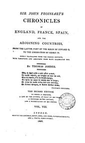 Sir John Froissart's Chronicles of England, France, Spain, and the Adjoining Countries,: From the Latter Part of the Reign of Edward II. to the Coronation of Henry IV. Newly Translated from the French Editions, with Variations and Additions from Many Celebrated Mss, Volume 8