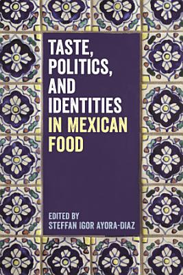 Taste  Politics  and Identities in Mexican Food