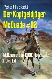 Der Kopfgeldjäger McQuade #82: McQuade und die 10.000-Dollar-Lady: Erster Teil