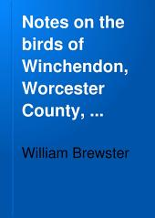 Notes on the Birds of Winchendon, Worcester County, Massachusetts