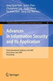 Advances in Information Security and Its Application: Third International Conference, ISA 2009, Seoul, Korea, June 25-27, 2009. Proceedings