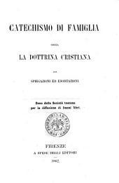 Catechismo di famiglia ossia La dottrina cristiana con spiegazioni ed esortazioni
