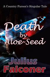 Death by Aloe-Seed: A Country Parson's Singular Tale