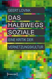 Das halbwegs Soziale: Eine Kritik der Vernetzungskultur (übersetzt aus dem Englischen von Andreas Kallfelz)
