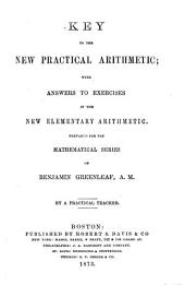 Key to the New Practical Arithmetic: With Answers to Exercises in the New Elementary Arithmetic. Prepared for the Mathematical Series of Benjamin Greenleaf