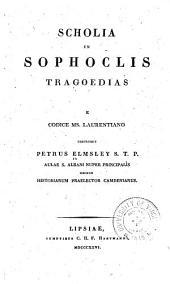 Scholia in Sophoclis tragoedias: e codice ms. laurentiano, Volume 1