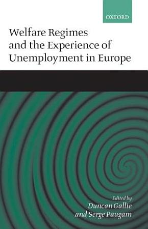 Welfare Regimes and the Experience of Unemployment in Europe PDF