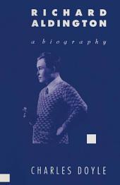 Richard Aldington: A Biography