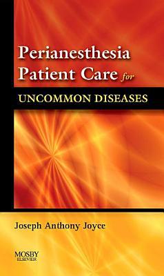Perianesthesia Patient Care for Uncommon Diseases E book PDF