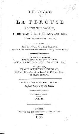 The Voyage     Round the World in     1785  1786  1787 and 1788      Arranged by M  L  A  Milet Mureau     To which is Prefixed  Narrative of an Interesting Voyage from Manilla to St Blaise  by F  A  Maurelle   And Annexed  Travels Over the Continent  of Asia with the Despatches of La P  rouse in 1787 and 1788  by M  de Lesseps  Translated from the French  Illustrated with Fifty One Plates PDF