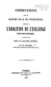Observations sur le rapport de M. de Tocqueville: relatif à l'abolition de l'esclavage dans les colonies, et quelques mots sur la loi des sucres