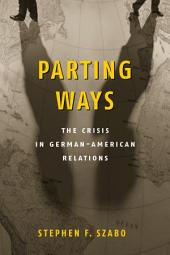 Parting Ways: The Crisis in German-American Relations