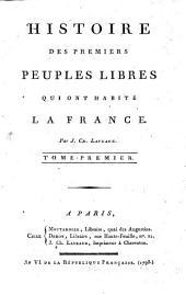 Histoire des premiers peuples libres qui ont habité la France: Volume1