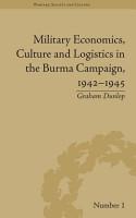 Military Economics  Culture and Logistics in the Burma Campaign  1942 1945 PDF