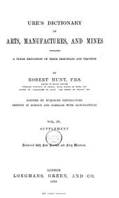 Ure's Dictionary of Arts, Manufactures, and Mines: Containing a Clear Exposition of Their Principles and Practice