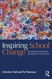 Inspiring School Change: Transforming Education through the Creative Arts