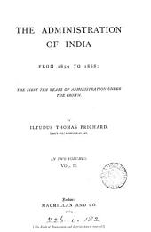 The Administration of India from 1859-1868: The First Ten Years of Administration Under the Crown, Volume 2