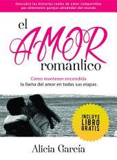 El Amor Romántico: Cómo mantener encendida la llama del amor en todas sus etapas