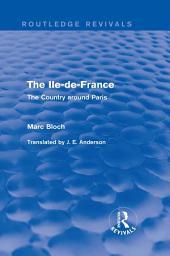 The Ile-de-France (Routledge Revivals): The Country around Paris
